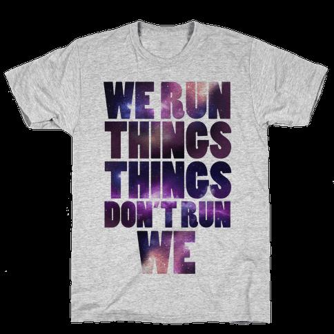 We Run Things, Things Don't Run We Mens T-Shirt