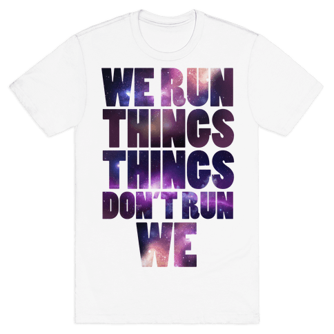 We Run Things, Things Don't Run We Mens T-Shirt
