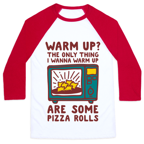 The Only Thing I Want to Warm Up are Some Pizza Rolls Baseball Tee