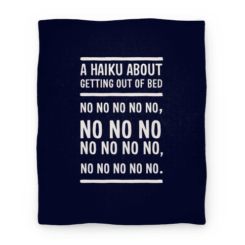 A Haiku About Getting Out Of Bed Blanket Blanket