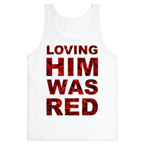 Loving Him Was Red Tank Top