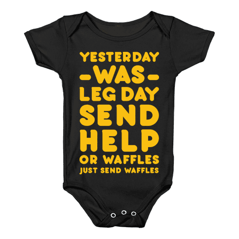 Yesterday Was Leg Day Send Help Or Waffles Baby Onesy