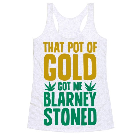 That Pot Of Gold Got Me Blarney Stoned Racerback Tank Top