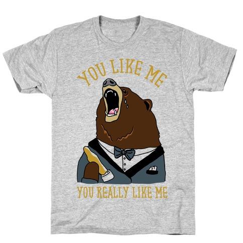 You Like Me You Really Like Me T-Shirt