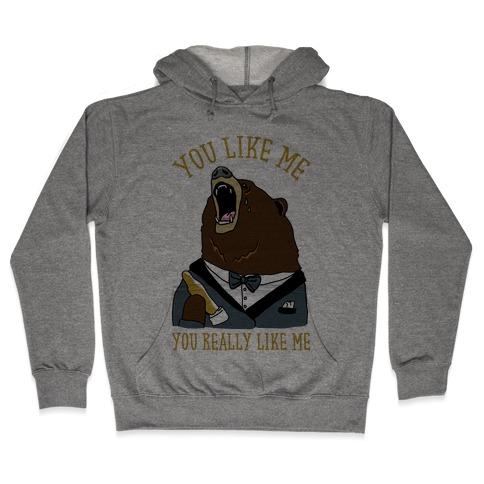 You Like Me You Really Like Me Hooded Sweatshirt