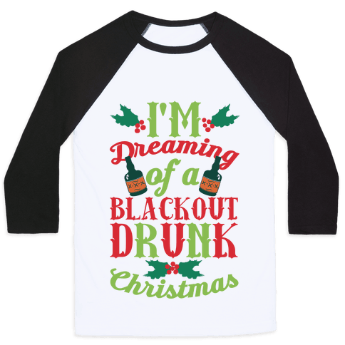 I'm Dreaming Of A Blackout Drunk Christmas Baseball Tee