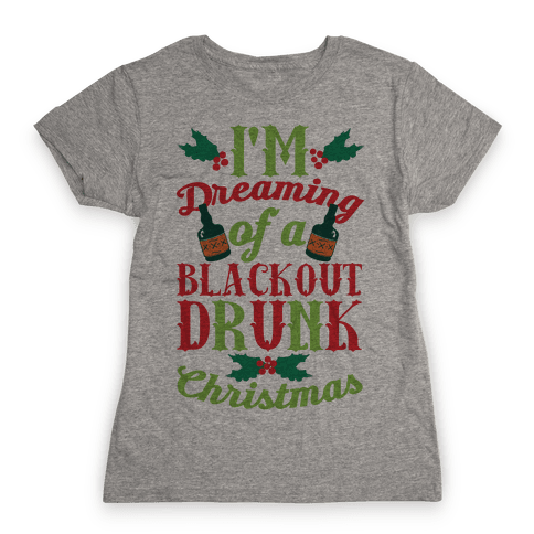 I'm Dreaming Of A Blackout Drunk Christmas Womens T-Shirt