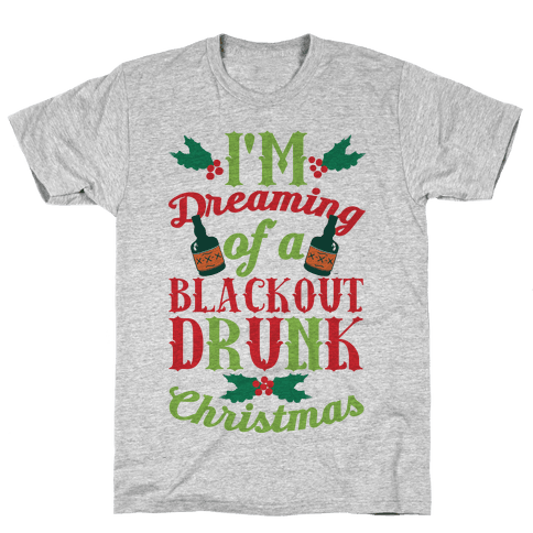 I'm Dreaming Of A Blackout Drunk Christmas Mens T-Shirt
