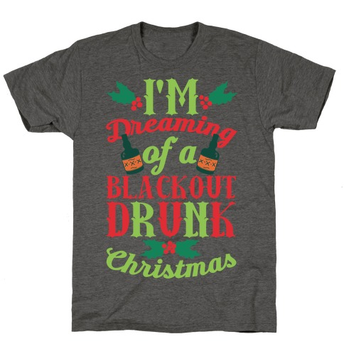 I'm Dreaming Of A Blackout Drunk Christmas T-Shirt