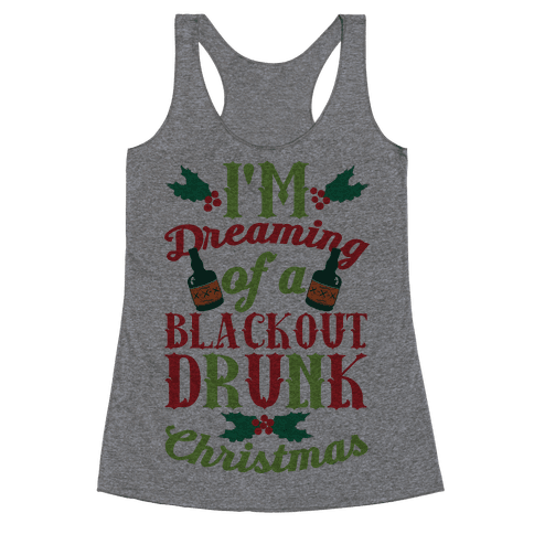 I'm Dreaming Of A Blackout Drunk Christmas Racerback Tank Top