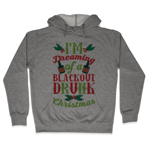 I'm Dreaming Of A Blackout Drunk Christmas Hooded Sweatshirt