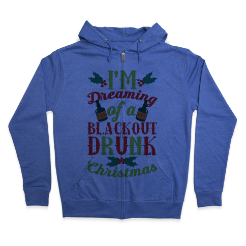 I'm Dreaming Of A Blackout Drunk Christmas Zip Hoodie