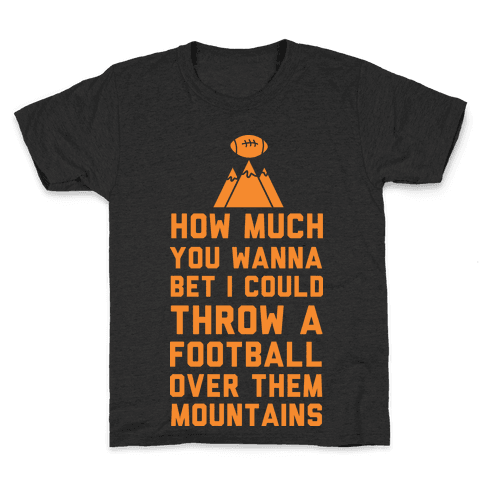 How Much You Wanna Bet I Could Throw a Football Over Them Mountains Kids T-Shirt