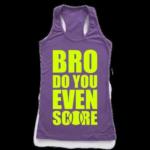 Bro Do You Even Score (Tennis) Racerback Tank Top