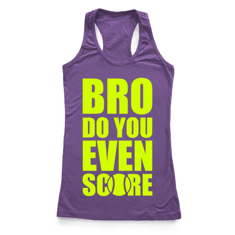 Bro Do You Even Score (Tennis) Racerback Tank Top