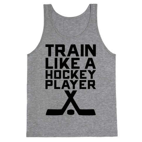 Train Like a Hockey Player Tank Top