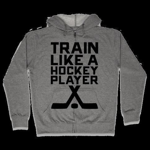 Train Like a Hockey Player Zip Hoodie