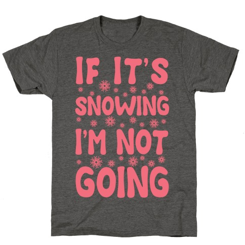 If It's Snowing I'm Not Going T-Shirt