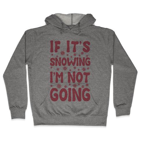 If It's Snowing I'm Not Going Hooded Sweatshirt