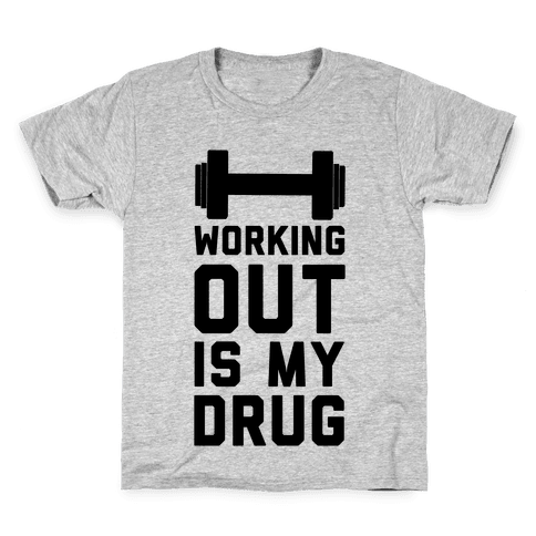 Working Out is My Drug!  Kids T-Shirt