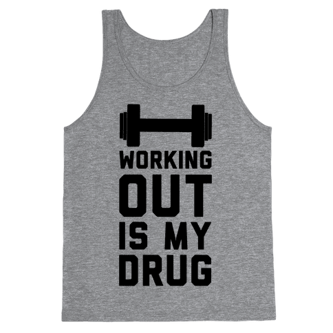 Working Out is My Drug!  Tank Top
