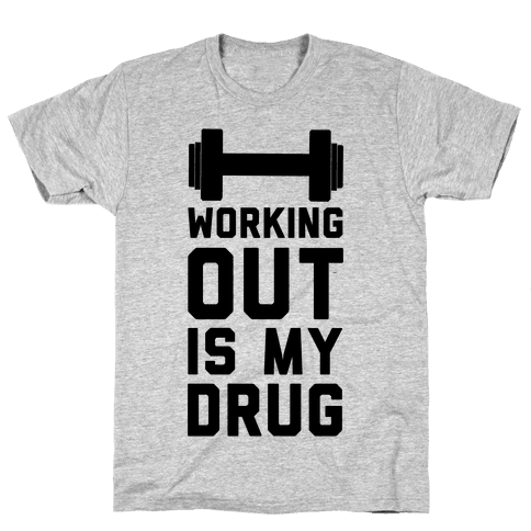 Working Out is My Drug!  Mens T-Shirt