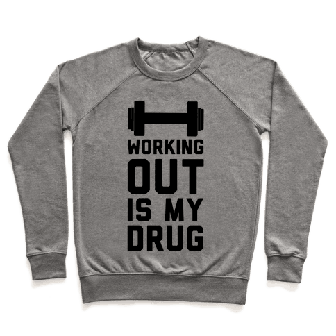 Working Out is My Drug!  Pullover