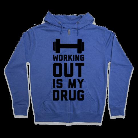 Working Out is My Drug!  Zip Hoodie