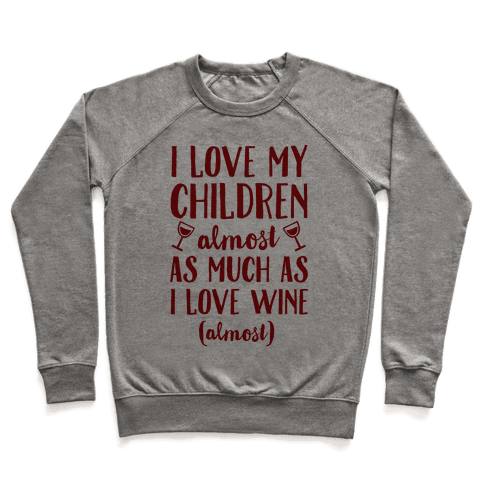 I Love My Children Almost As Much As I Love Wine (Almost) Pullover