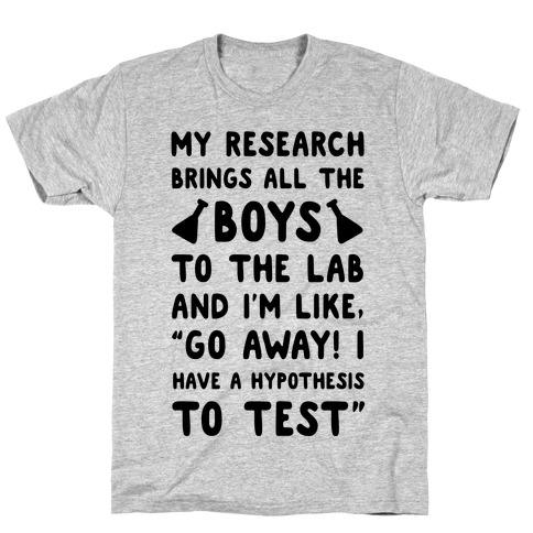 My Research Brings all the Boys to the Lab T-Shirt