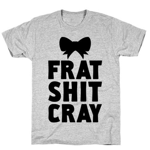 Frat Shit Cray T-Shirt