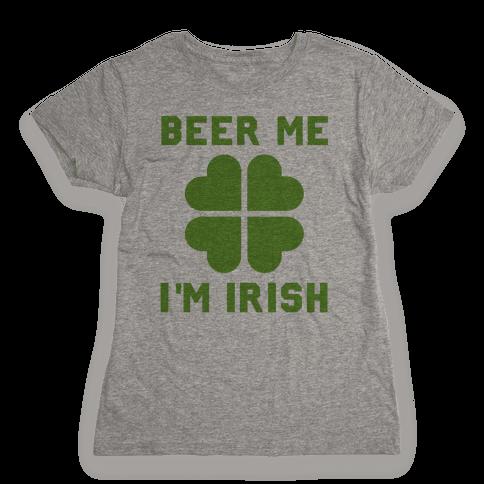 Beer Me, I'm Irish Womens T-Shirt