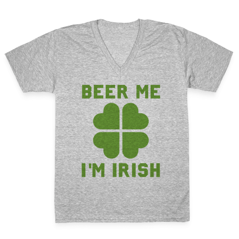 Beer Me, I'm Irish V-Neck Tee Shirt