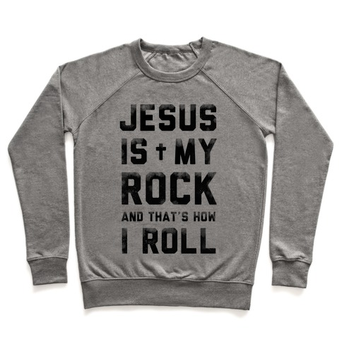 Jesus is My Rock and That's How I Roll Pullover