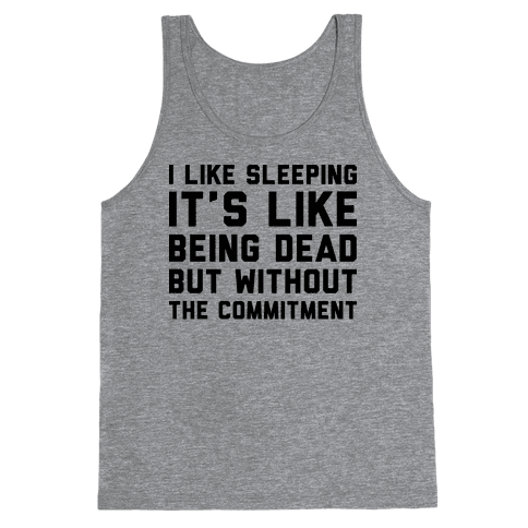 I Like Sleeping It's Like Being Dead But Without The Commitment Tank Top