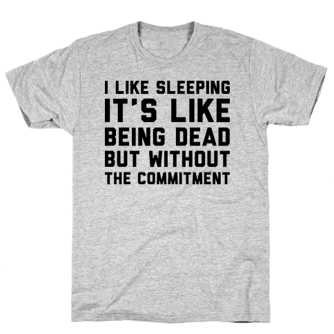 I Like Sleeping It's Like Being Dead But Without The Commitment Mens T-Shirt