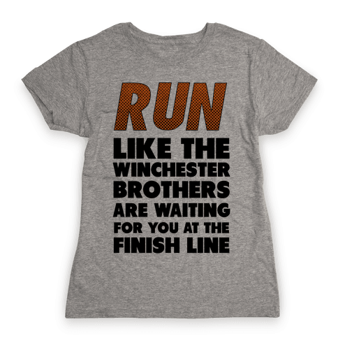 Run Like the Winchester Brothers are Waiting Womens T-Shirt