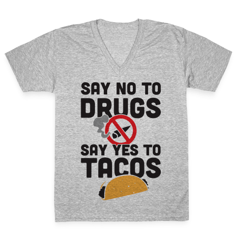 Drugs No Tacos Yes (Tank) V-Neck Tee Shirt