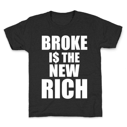 Broke Is The New Rich Kids T-Shirt