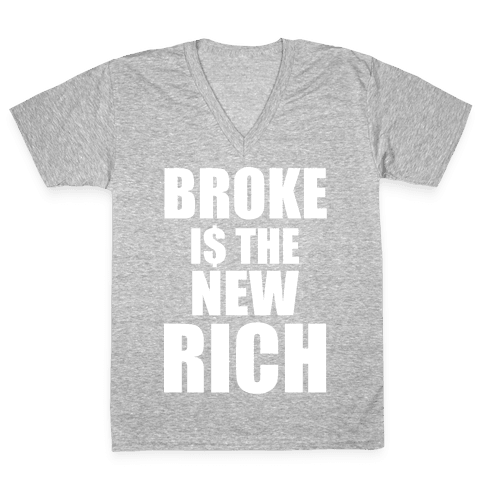 Broke Is The New Rich V-Neck Tee Shirt