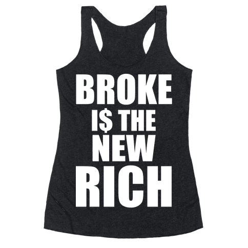 Broke Is The New Rich Racerback Tank Top