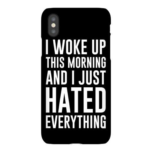 I Woke Up This Morning And I Just Hated Everything Phone Case
