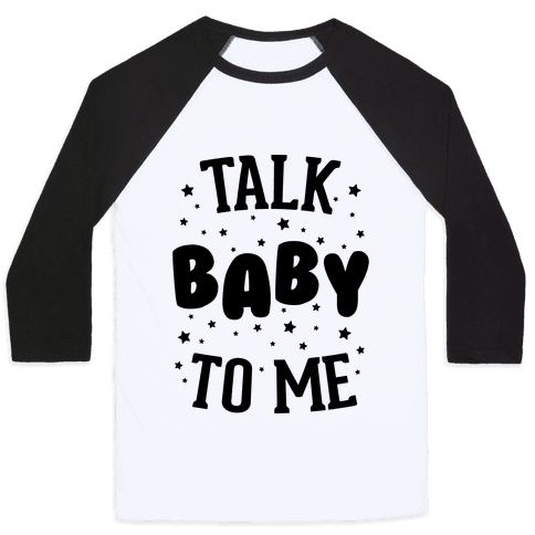 Talk Baby To Me Baseball Tee