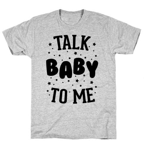 Talk Baby To Me Mens T-Shirt