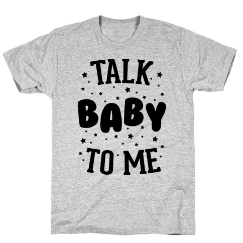 Talk Baby To Me T-Shirt