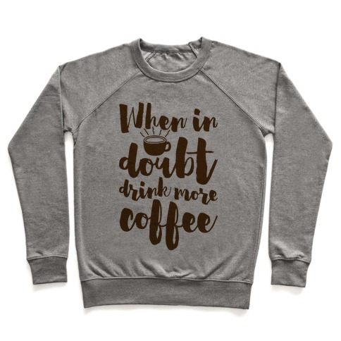 When In Doubt Drink More Coffee Pullover