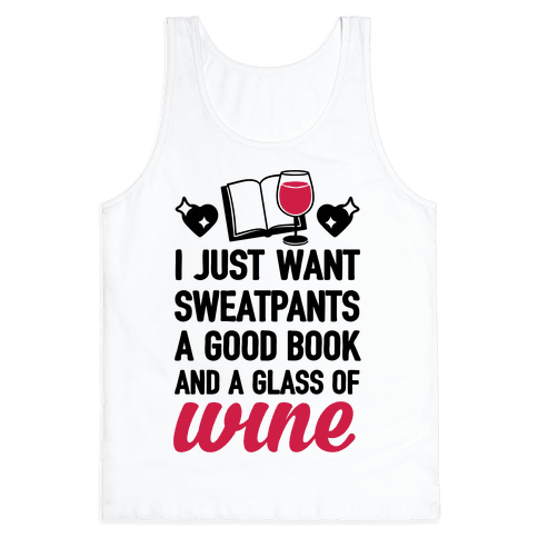 I Just Want Sweatpants A Good Book And A Glass Of Wine