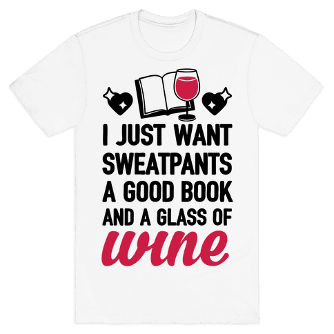 I Just Want Sweatpants A Good Book And A Glass Of Wine Mens T-Shirt