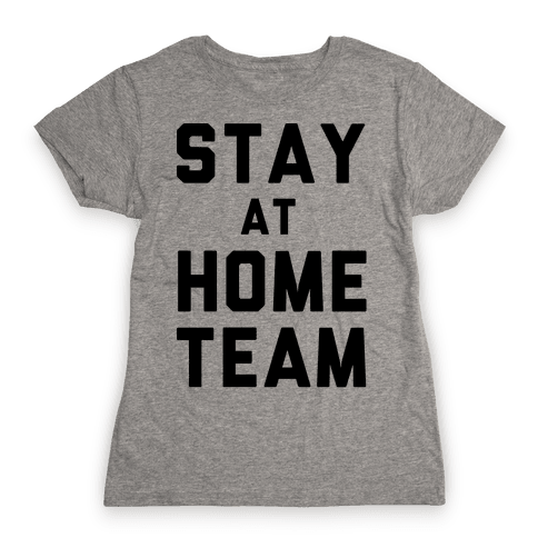 Stay At Home Team Womens T-Shirt