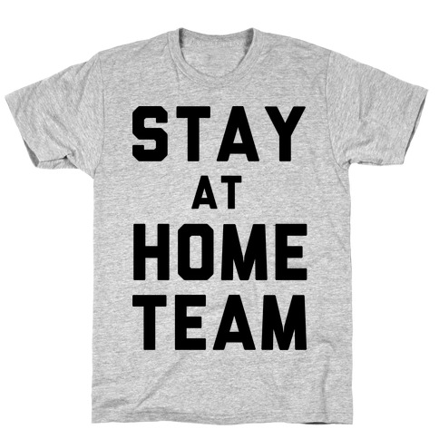 Stay At Home Team T-Shirt